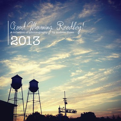 Good Morning, Reedley! 2013 Calendar