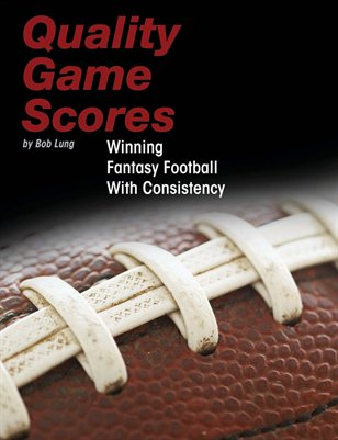 Quality Game Scores - Winning Fantasy Football With Consistency