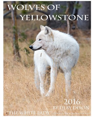 Wolves of Yellowstone Calendar 2016