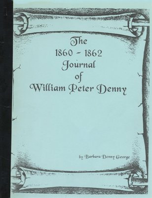 The 1860-1862 Journal of William Peter Denny, By Barbara Denny George