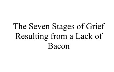 The Seven Stages of Grief Resulting from a Lack of Bacon