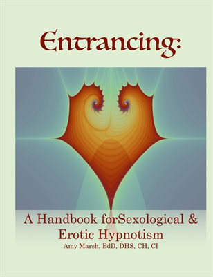 2019 Entrancing: A Handbook of Sexological and Erotic Hypnotism