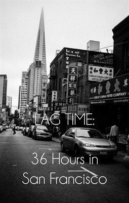 LAG TIME: 36 Hours in San Francisco
