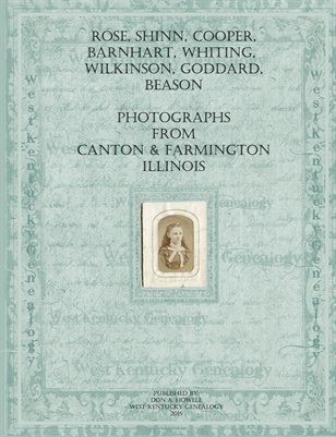 Rose,Shinn,Cooper,Barnhart, Whiting, Wilkinson, Goddard, Beason Photographs from Canton & Farmington, Illinois