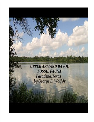 UPPER ARMAND BAYOU FOSSIL FAUNA, Pasadena,Texas by George E. Wolf Jr.