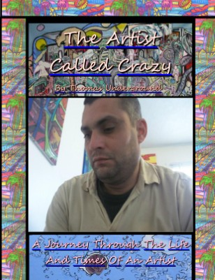 """The Artist Called Crazy"" (A Book Of The Life And Art Of Thomas Underground)"