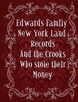 Edwards Family New York Land Records and the Crooks Who stole their money.