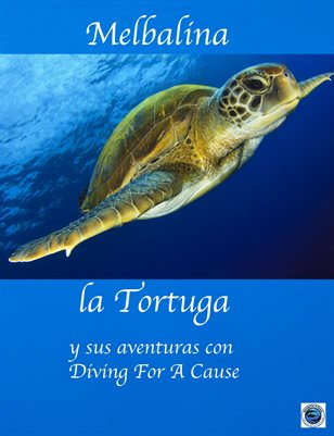 Melbalina the Turtle and her Adventures with Diving For A Cause in Spanish