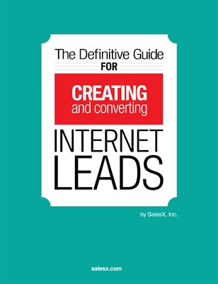 The Definitive Guide for Creating & Converting Internet Leads