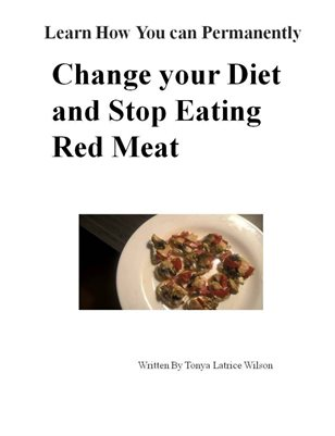 Learn How you can Permanently Change your Diet and Stop eating Red Meat