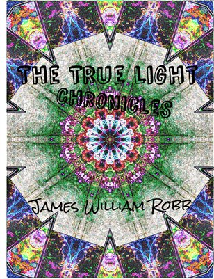 The True Light Chronicles by James William Robb