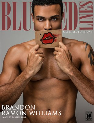 Blurredlines Magazine- Brandon Ramon Williams_ Kiss and Tell - ISS. 5