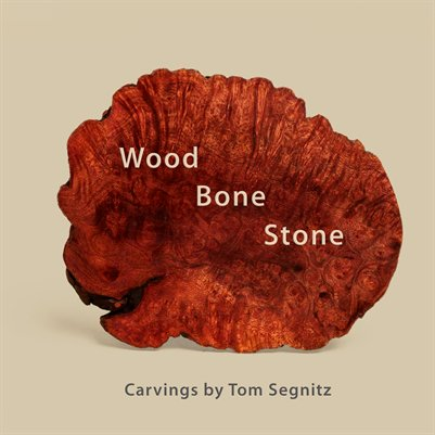 Wood Bone Stone - Carvings by Tom Segnitz