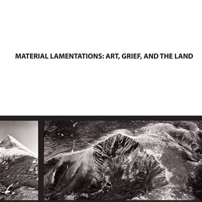 Material Lamentations: Art, Grief, and the Land