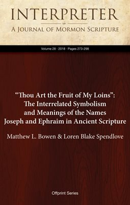 """Thou Art the Fruit of My Loins"": The Interrelated Symbolism and Meanings of the Names Joseph and Ephraim in Ancient Scripture"