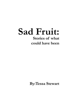 Sad Fruit:  Stories of What Could Have Been
