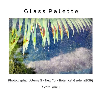 Glass Palette:  Photographs Volume 5 - New York Botanical Garden (2019)