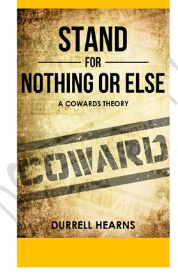 Stand For Nothing Or Else: A Cowards Theory