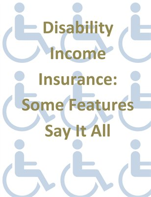 Disability Income Insurance: Some Features Say It All