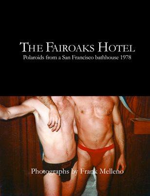 The Fairoaks Hotel | Polaroids from a San Francisco bathhouse 1978 | Frank Melleno