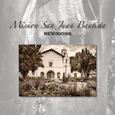 Mission San Juan Bautista reVisions