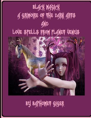 Black Magick A Grimoire of The Dark Arts and Love Spells from Planet Venus