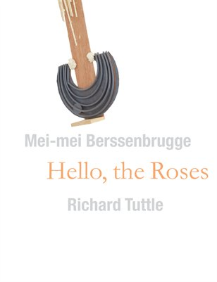 Hello, The Roses: Richard Tuttle & Mei-mei Berssenbrugge