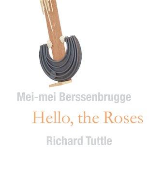 Hello, The Roses: Richard Tuttle & Mei-mei Berssenbrugge