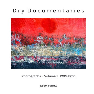 Dry Documentaries:  Photographs - Volume 1 (2015-2016)