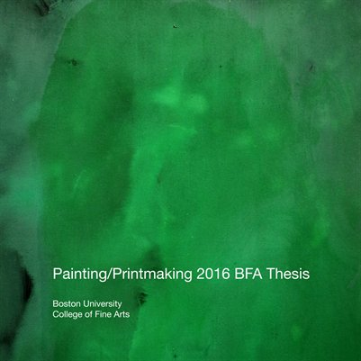 Painting/Printmaking 2016 BFA Thesis Boston University College of Fine Arts