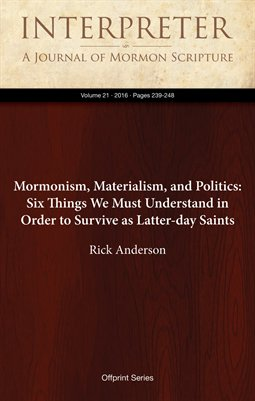 Mormonism, Materialism, and Politics: Six Things We Must Understand in Order to Survive as Latter-day Saints