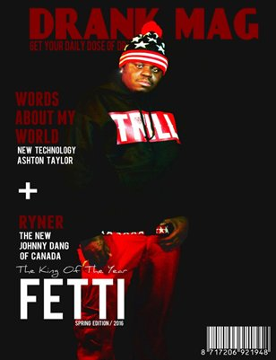FETTI F.T DRANK MAG '' The King Of The Year '' Issue 2016