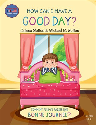 How Can I Have A Good Day? Comment Puis-Passer Une Bonne Journee? English French Bilingual Book for Kids