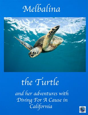 Melbalina The Turtle and her Adventures with Diving For A Cause in California