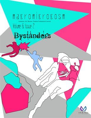 """MacroMicroCosm """"Bystander"""" Vol 6 Iss 2"""