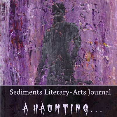Sediments Literary-Arts Journal: A Haunting...