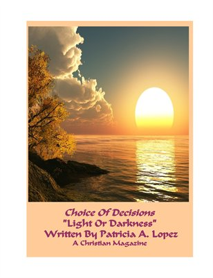 Choice Of Decisions: Light Or Darkness Written And Published By Patricia A. Lopez