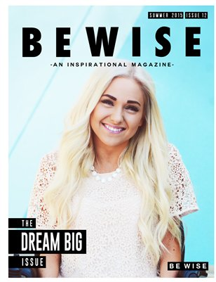 BE WISE Magazine Issue 12 - THE DREAM BIG ISSUE