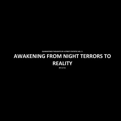 QUARANTINED THOUGHTS OF A STREET STATISTIC VOL. 2: AWAKENING FROM NIGHT TERRORS TO REALITY