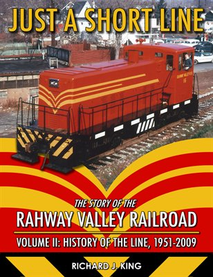 Just a Short Line - The Story of the Rahway Valley Railroad, Volume II: History of the Line, 1951-2009