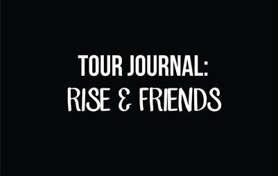 tour journal / rise & friends