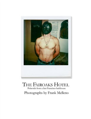 The Fairoaks Hotel | Polaroids from a San Francisco bathhouse 1978 | Frank Melleno