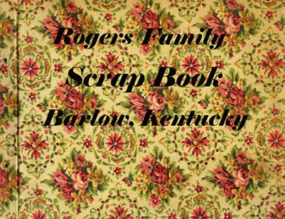Rogers Family Scrapbook, Barlow, Ballard County, Kentucky
