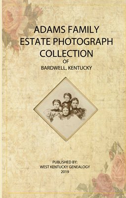 ADAMS FAMILY ESTATE PHOTOGRAPH COLLECTION, BARDWELL, KENTUCKY