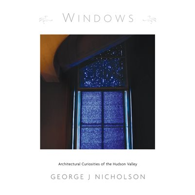 WINDOWS : Architectural Curiosities of the Hudson Valley (74 Pages)
