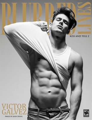 Blurredlines Magazine- Victor Galvez- Kiss and Tell- Special Edition 2_ ISS. 6