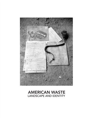 AMERICAN WASTE: LANDSCAPE AND IDENTITY