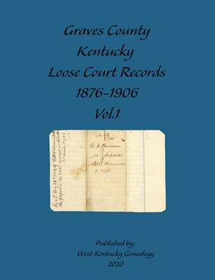VOL.1 LOOSE COURT RECORDS 1876-1906, GRAVES COUNTY, KENTUCKY