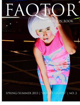 "FAQTOR Fashion Book Issue 2: ""Bright lights"" S/S 13"