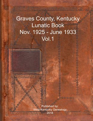 Vol.1 1925-1933 Graves County, Kentucky Lunatic Book